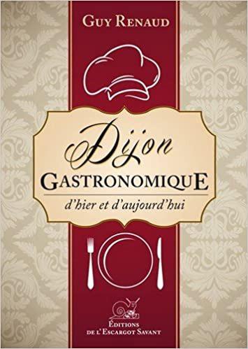 livre Dijon gastronomique, d'hier et d'aujourd'hui