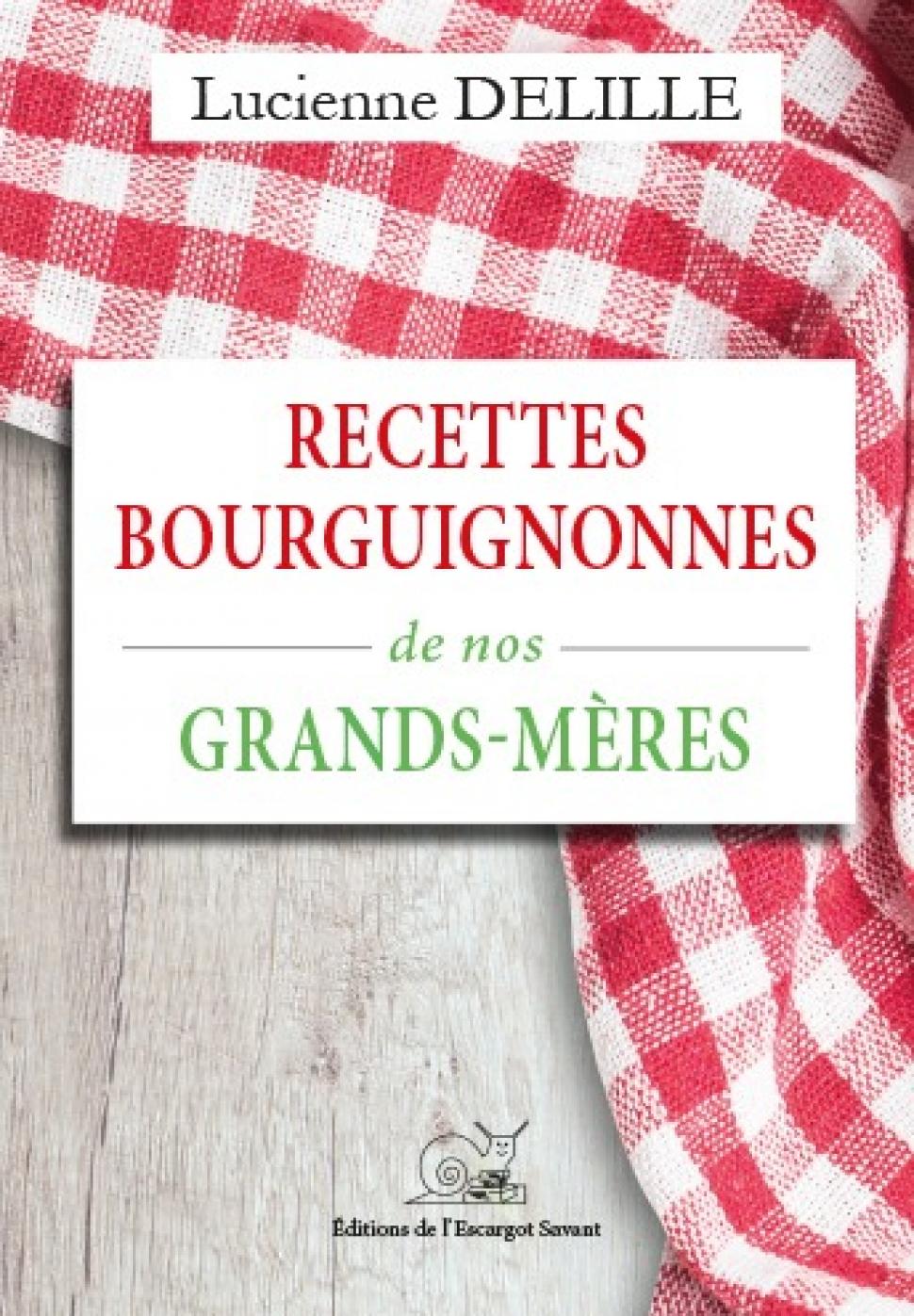 RECETTES BOURGUIGNONNES DE NOS GRAND-MERES De Lucienne DELILLE